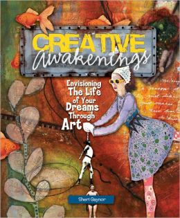 Creative Awakenings: Envisioning the Life of Your Dreams Through Art (PagePerfect NOOK Book)