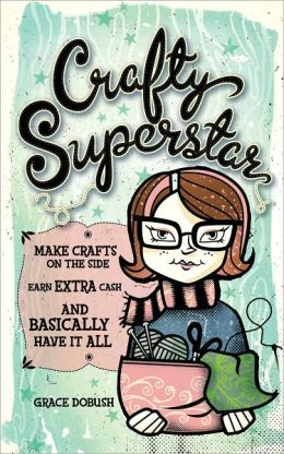 Crafty Superstar: Make Crafts on the Side, Earn Extra Cash, and Basically Have It All (PagePerfect NOOK Book)