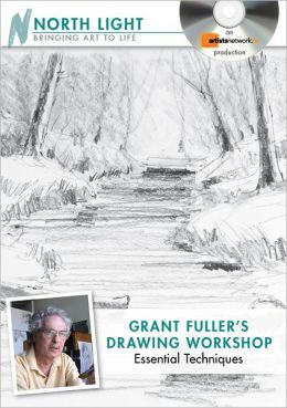 Grant Fuller's Drawing Workshop, Essential Techniques