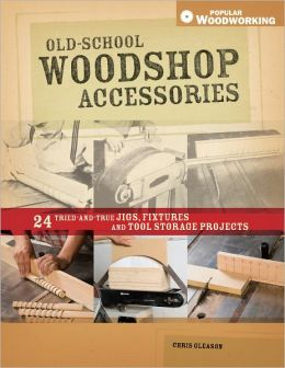 Old-School Woodshop Accessories: 40 Tried-and-True Jigs, Fixtures and Tool Storage Projects (PagePerfect NOOK Book)