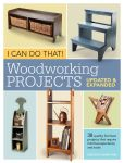 Book Cover Image. Title: I Can Do That! Woodworking Projects - Updated and Expanded, Author: Editors of Popular Woodworking