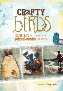 Crafty Birds: Bird Art & Crafts for Mixed Media Artists