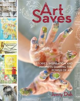 Art Saves: Stories, Inspiration and Prompts Sharing the Power of Art (PagePerfect NOOK Book)
