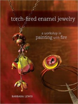 Torch-Fired Enamel Jewelry: A Workshop in Painting with Fire (PagePerfect NOOK Book)
