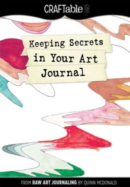 Keeping Secrets in Your Art Journal: From Raw Art Journaling