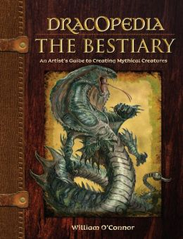 Dracopedia The Bestiary: An Artist's Guide to Creating Mythical Creatures