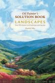 Book Cover Image. Title: Oil Painter's Solution Book - Landscapes:  Over 100 Answers and Landscape Painting Tips, Author: Elizabeth Tolley