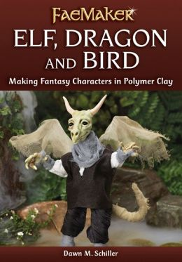 Elf, Dragon and Bird: Making Fantasy Characters in Polymer Clay
