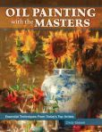 Book Cover Image. Title: Oil Painting with the Masters:  Essential Techniques from Today's Top Artists, Author: Cindy Salaski