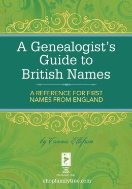 A Genealogist's Guide to British Names: A Reference for First Names from England