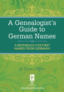A Genealogist's Guide to German Names: A Reference for First Names from Germany