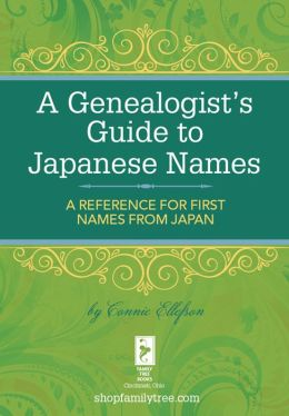 A Genealogist's Guide to Japanese Names: A Reference for First Names from Japan