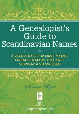 A Genealogist's Guide to Scandinavian Names: A Reference for First Names from Denmark, Finland, Norway and Sweden