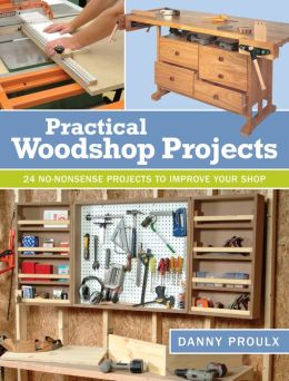 Practical Woodshop Projects: 24 No-Nonsense Projects to Improve Your Shop