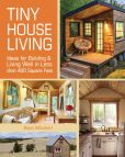 Book Cover Image. Title: Tiny House Living:  Ideas For Building and Living Well In Less than 400 Square Feet, Author: Ryan Mitchell