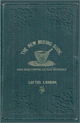 The New Mixing Book: 1869 Bar Drink Guide Reprint