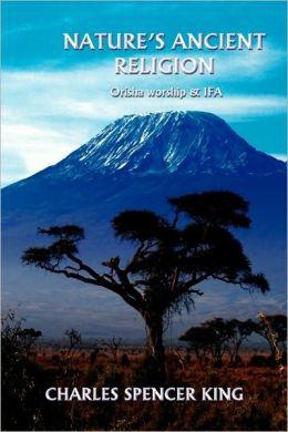Nature's Ancient Religion: Orisha Worship and Ifa