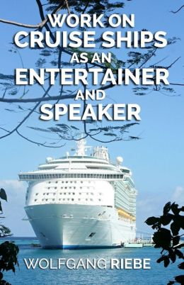 Work on Cruise Ships: As an Entertainer and Speaker
