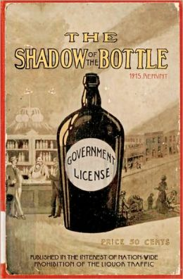 The Shadow of the Bottle 1915 Reprint: Published in the Interest of Nation-Wide Prohibition of the Liquor Traffic