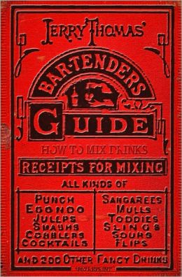 Jerry Thomas' Bartenders Guide: How to Mix Drinks (1862 Reprint)