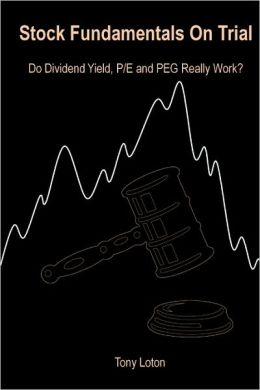 Stock Fundamentals on Trial: Do Dividend Yield, P/E and PEG Really Work?