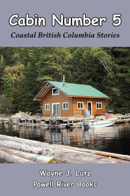 Cabin Number 5: Coastal British Columbia Stories