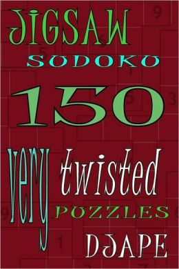 Jigsaw Sudoku: 150 Very Twisted Puzzles