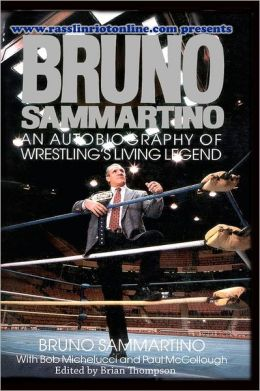 Bruno Sammartino: an Autobiography of Wrestling's Living Legend