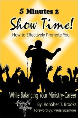 5 Minutes 2 Show Time!: How to Effectively Promote You