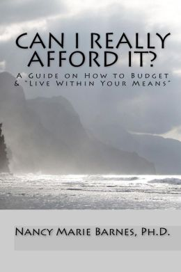 Can I Really Afford It?: A Guide on How to Budget and Live Within Your Means