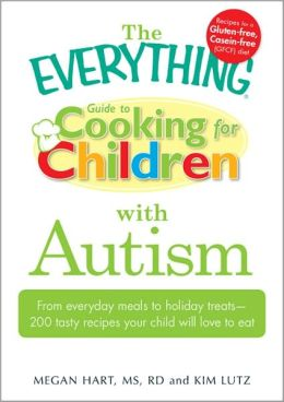 The Everything Guide to Cooking for Children with Autism: From everyday meals to holiday treats; how to prepare foods your child will love to eat