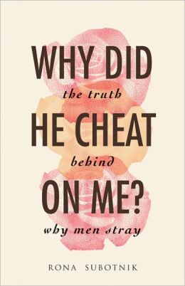 Why Did He Cheat on Me?: The Truth Behind Why Men Stray
