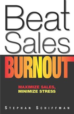 Beat Sales Burnout! Maximize Sales, Minimize Stress