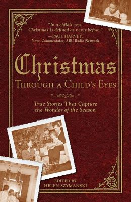 Christmas Through a Child's Eyes: True Stories That Capture the Wonder of the Season