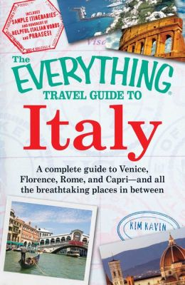 The Everything Travel Guide to Italy: A complete guide to Venice, Florence, Rome, and Capri - and all the breathtaking places in between