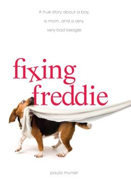 Fixing Freddie: A TRUE story about a Boy, a Single Mom, and the Very Bad Beagle Who Saved Them