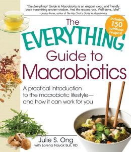 The Everything Guide to Macrobiotics: A practical introduction to the macrobiotic lifestyle - and how it can work for you