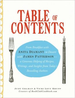 Table of Contents: From Breakfast with Anita Diamant to Dessert with James Patterson - a Generous Helping of Recipes, Writings and Insights from Today's Bestselling Authors