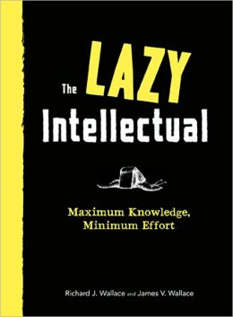 The Lazy Intellectual: Maximum Knowledge, Minimal Effort