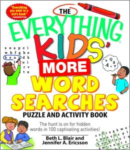 The Everything Kids' More Word Searches Puzzle and Activity Book: The hunt is on for hidden words in 100 captivating activities