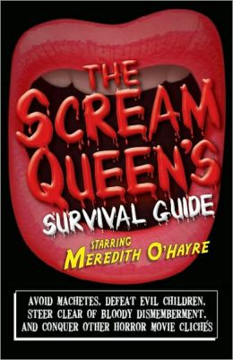 The Scream Queen's Survival Guide: Avoid machetes, defeat evil children, steer clear of bloody dismemberment, and conquer other horror movie clich?s