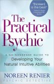 Book Cover Image. Title: The Practical Psychic:  A No-Nonsense Guide to Developing Your Natural Abilities, Author: Noreen Renier
