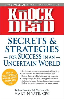 Knock 'em Dead - Secrets and Strategies for Success in an Uncertain World