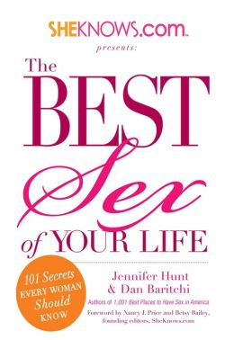 SheKnows.com Presents - The Best Sex of Your Life: 101 Secrets Every Woman Should Know