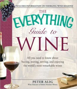 The Everything Guide to Wine: From tasting tips to vineyard tours and everything in between