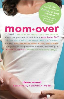 Momover: The New Mom's Guide to Getting It Back Together (even if you never had it in the first place!)