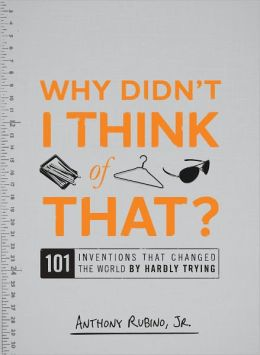 Why Didn't I Think of That?: 101 Inventions that Changed the World by Hardly Trying (PagePerfect NOOK Book)
