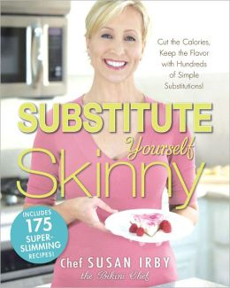 The Substitute Yourself Skinny Cookbook: Cut the Calories, Keep the Flavor with Hundreds of Simple Substitutions! (PagePerfect NOOK Book)