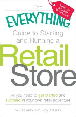 The Everything Guide to Starting and Running a Retail Store: All you need to get started and succeed in your own retail adventure (PagePerfect NOOK Book)