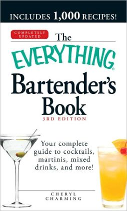 The Everything Bartender's Book: Your complete guide to cocktails, martinis, mixed drinks, and more! (PagePerfect NOOK Book)